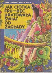 Baranowski Tadeusz-Jak ciotka Fru-Bęc uratowała świat od zagłady